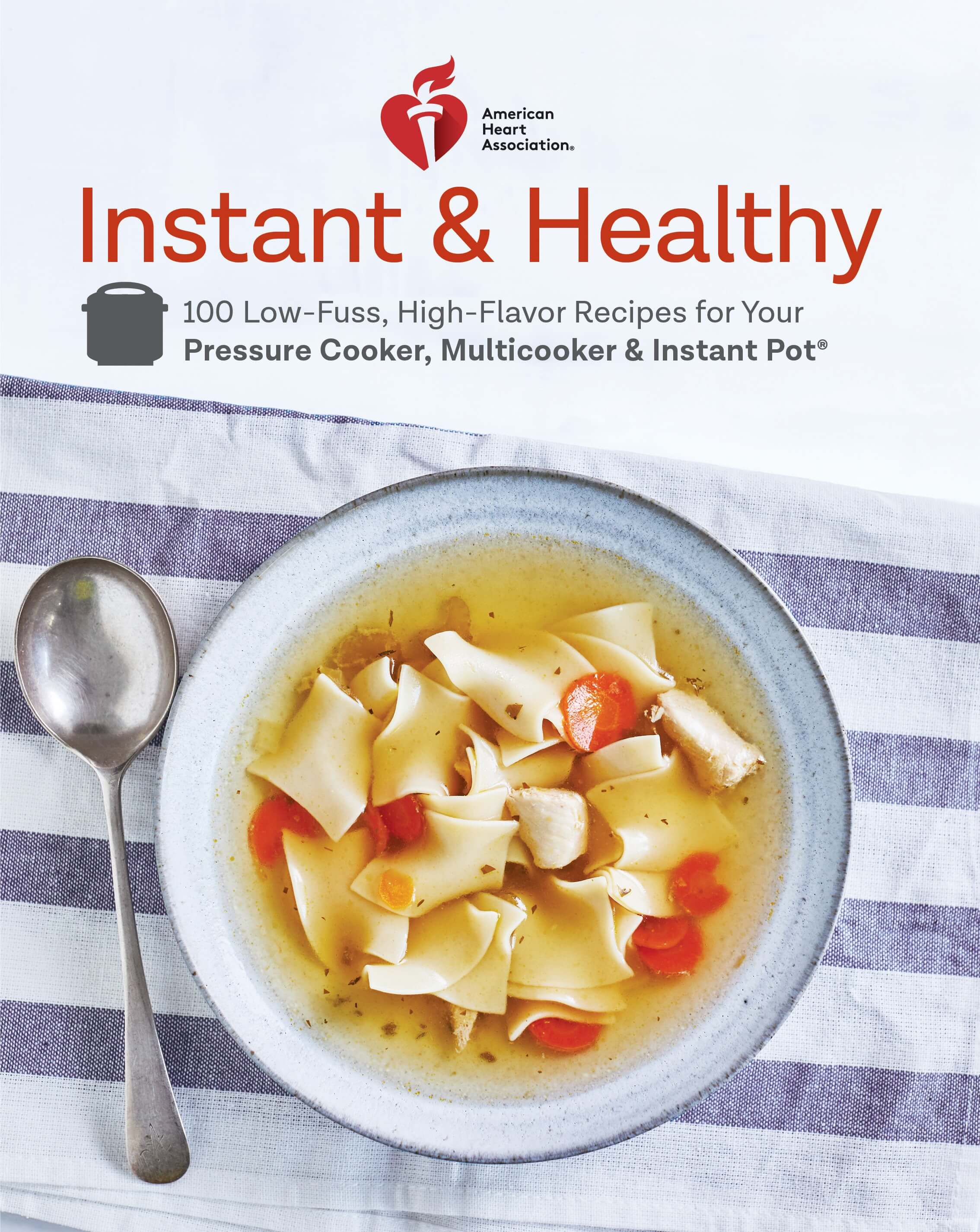 Instant & Healthy: 100 Low-Fuss, High-Flavor Recipes for Your Pressure Cooker, Multicooker & Instant Pot®